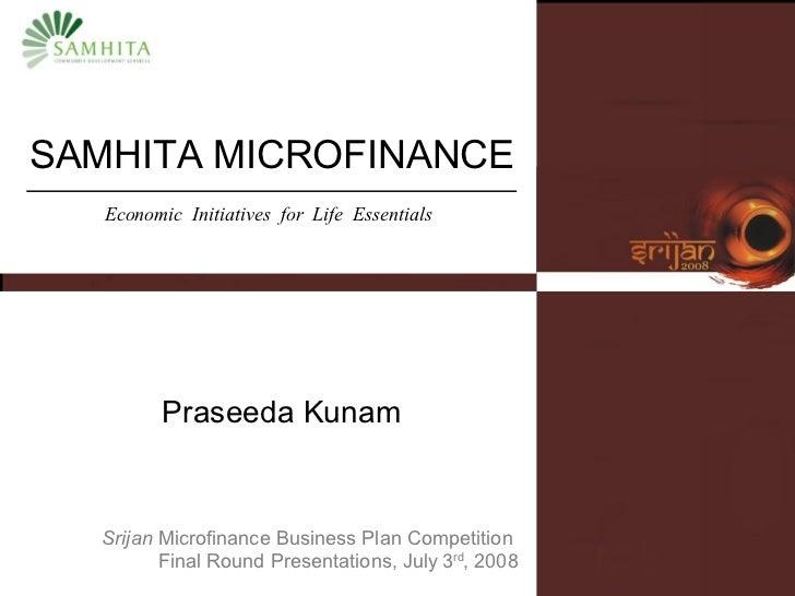 SAMHITA MICROFINANCE Praseeda Kunam Srijan  Microfinance Business Plan Competition  Final Round Presentations, July   3 rd...