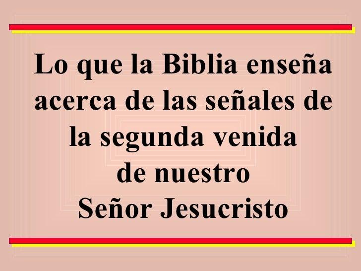Lo que la Biblia enseña acerca de las señales de la segunda venida  de nuestro  Señor Jesucristo