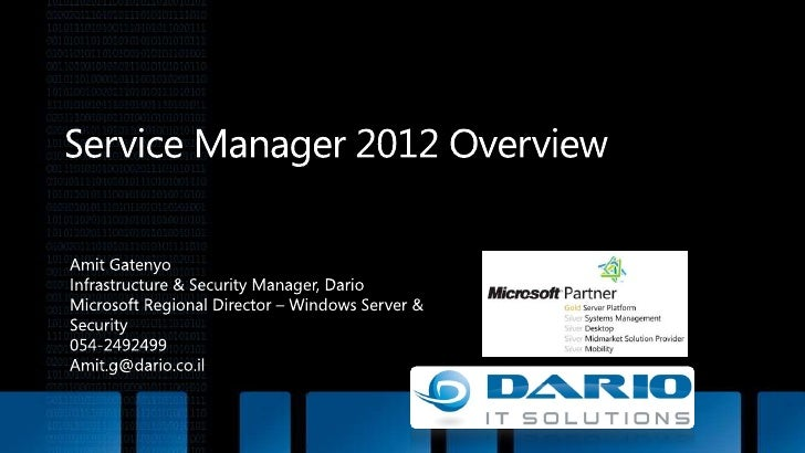 Service Manager 2012 Overview<br />Amit Gatenyo<br />Infrastructure & Security Manager, Dario<br />Microsoft Regional Dire...