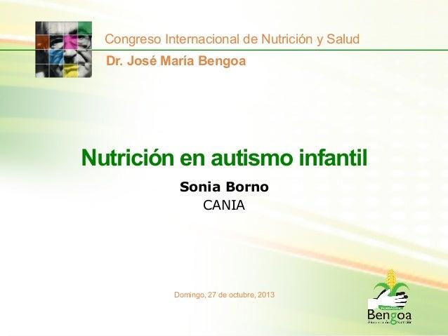 Congreso Internacional de Nutrición y Salud Dr. José María Bengoa  Nutrición en autismo infantil Sonia Borno CANIA  Doming...