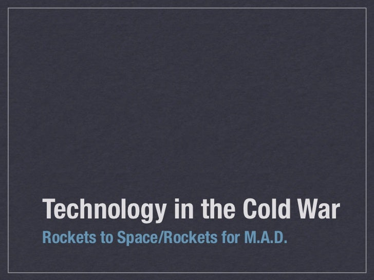 Technology in the Cold WarRockets to Space/Rockets for M.A.D.