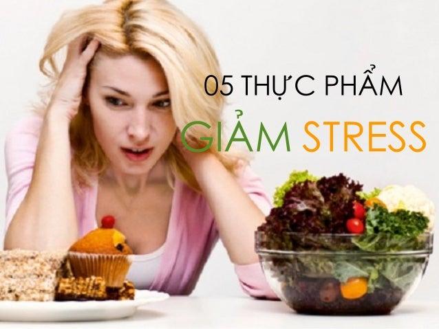 05 THỰC PHẨM  GIẢM STRESS