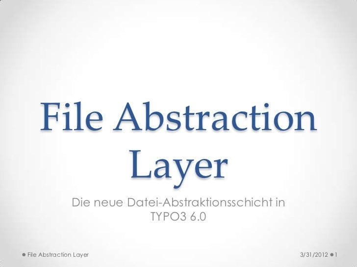 File Abstraction          Layer               Die neue Datei-Abstraktionsschicht in                           TYPO3 6.0Fil...
