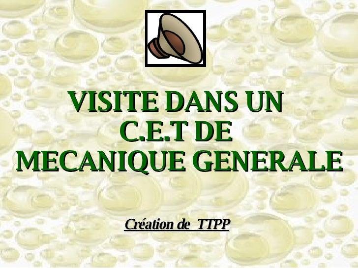 VISITE DANS UN  C.E.T DE  MECANIQUE GENERALE Création de  TTPP