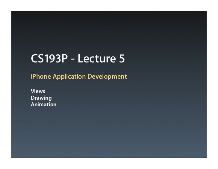 CS193P - Lecture 5 iPhone Application Development  Views Drawing Animation