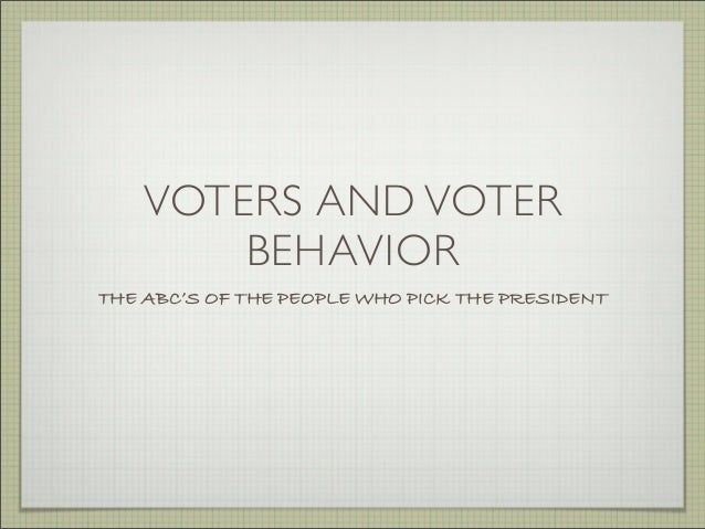 VOTERS AND VOTER BEHAVIOR THE ABC'S OF THE PEOPLE WHO PICK THE PRESIDENT