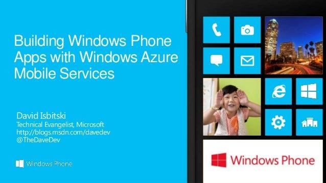 Building Windows PhoneApps with Windows AzureMobile ServicesDavid IsbitskiTechnical Evangelist, Microsofthttp://blogs.msdn...