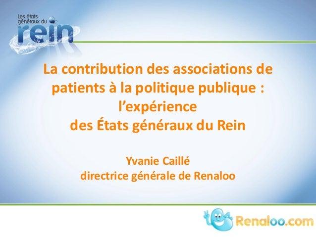 La contribution des associations de patients à la politique publique : l'expérience des États généraux du Rein Yvanie Cail...