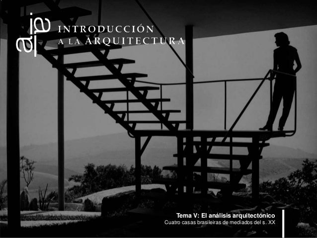 Tema V: El análisis arquitectónico Cuatro casas brasileiras de mediados del s. XX