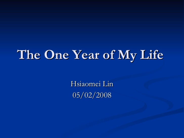 The One Year of My Life   Hsiaomei Lin 05/02/2008