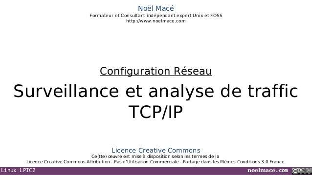 Linux LPIC2 noelmace.com Noël Macé Formateur et Consultant indépendant expert Unix et FOSS http://www.noelmace.com Surveil...