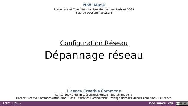 Linux LPIC2 noelmace.com Noël Macé Formateur et Consultant indépendant expert Unix et FOSS http://www.noelmace.com Dépanna...