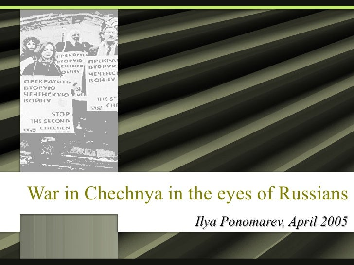 War in Chechnya in the eyes of Russians Ilya Ponomarev, April 2005