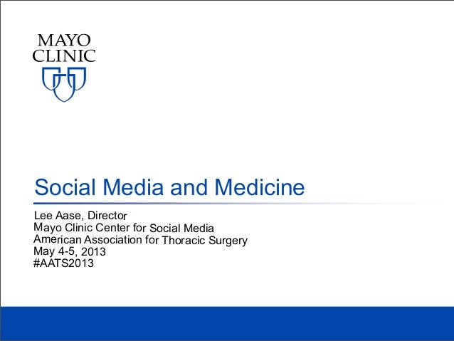 Lee Aase, DirectorMayo Clinic Center for Social MediaAmerican Association for Thoracic SurgeryMay 4-5, 2013#AATS2013Social...