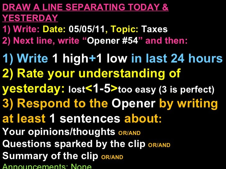 "DRAW A LINE SEPARATING TODAY & YESTERDAY 1) Write:   Date:  05/05/11 , Topic:  Taxes 2) Next line, write "" Opener #54 "" an..."