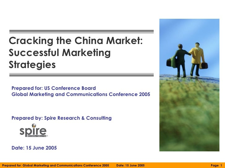 Cracking the China Market:   Successful Marketing   Strategies     Prepared for: US Conference Board     Global Marketing ...