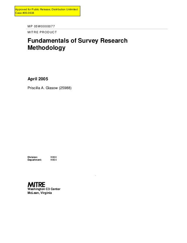 MP 05W0000077 MITRE PRODUCT Fundamentals of Survey Research Methodology April 2005 Priscilla A. Glasow (25988) Division: D...
