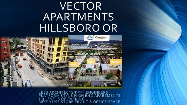 VECTOR APARTMENTS HILLSBORO OR LEEB ARCHITECTS/KPFF ENGINEERS PLATFORM STYLE HIGH END APARTMENTS 2.5 LEVELS OF PARKING MIX...