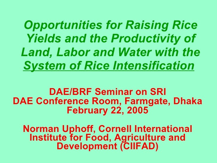 Opportunities for Raising Rice Yields and the Productivity of Land, Labor and Water with the  System of Rice Intensificati...