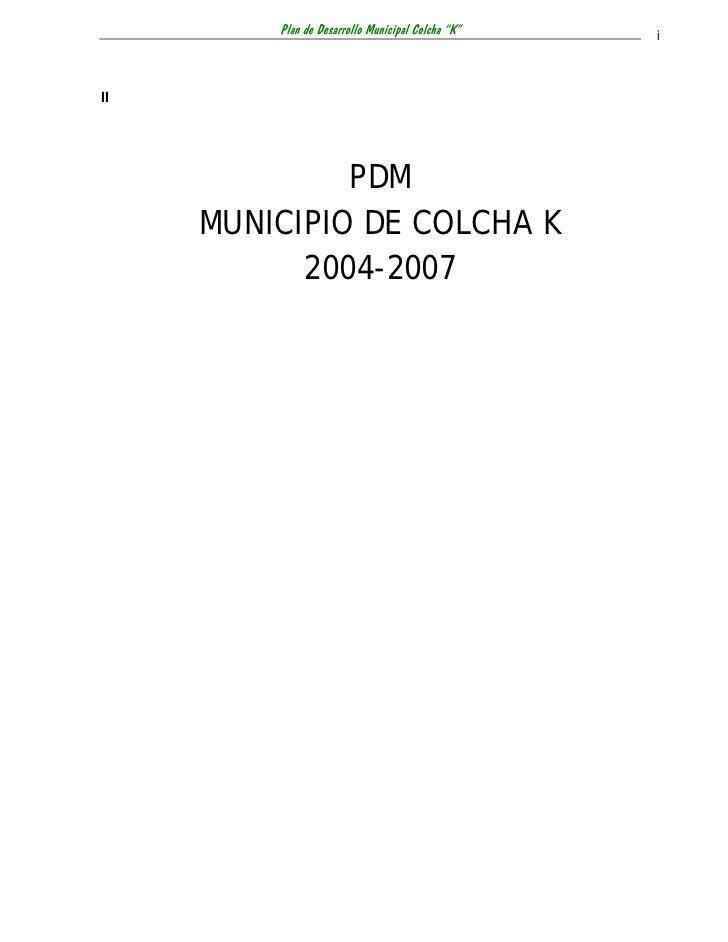 "Plan de Desarrollo Municipal Colcha ""K""   iII              PDM     MUNICIPIO DE COLCHA K           2004-2007"