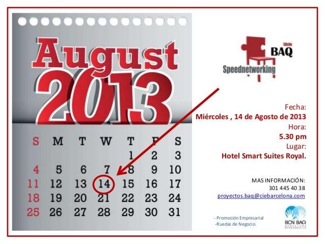 - Promoción Empresarial-Ruedas de Negocio.Fecha:Miércoles , 14 de Agosto de 2013Hora:5.30 pmLugar:Hotel Smart Suites Royal...