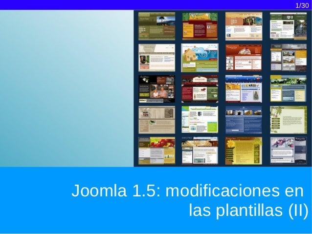 1/30Joomla 1.5: modificaciones en              las plantillas (II)