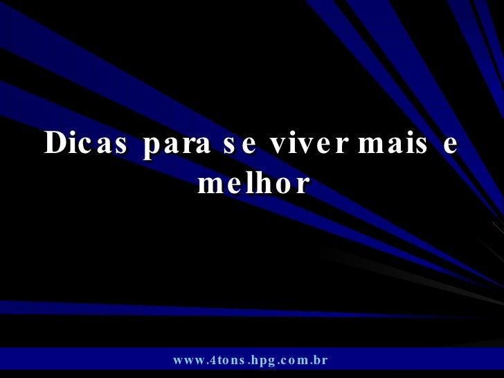 Dicas para se viver mais e melhor www.4tons.hpg.com.br