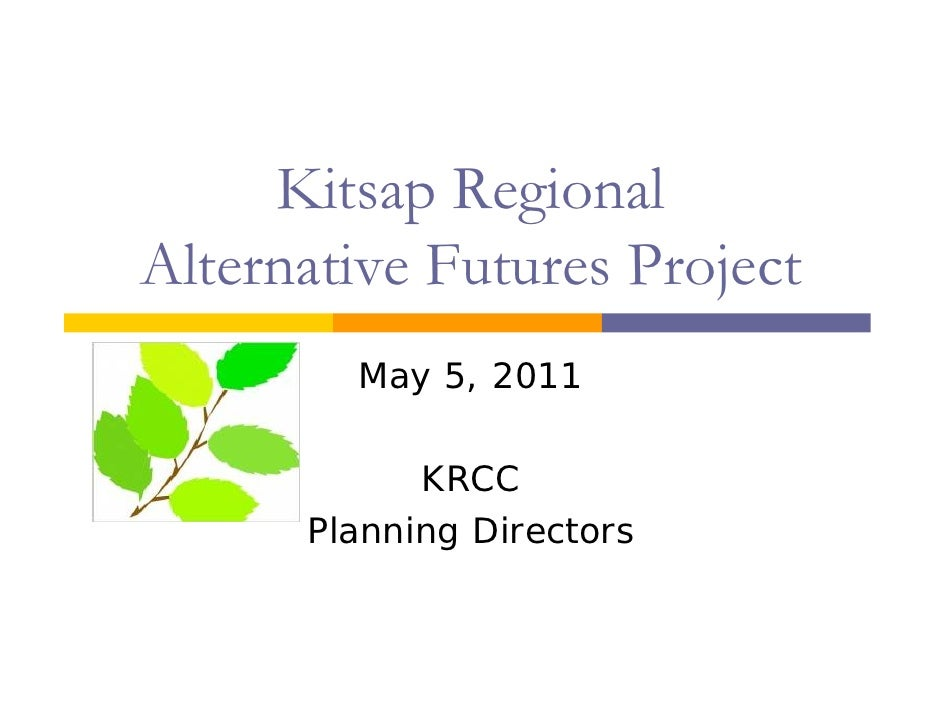 Kitsap RegionalAlternative Futures Project        May 5, 2011            KRCC      Planning Directors