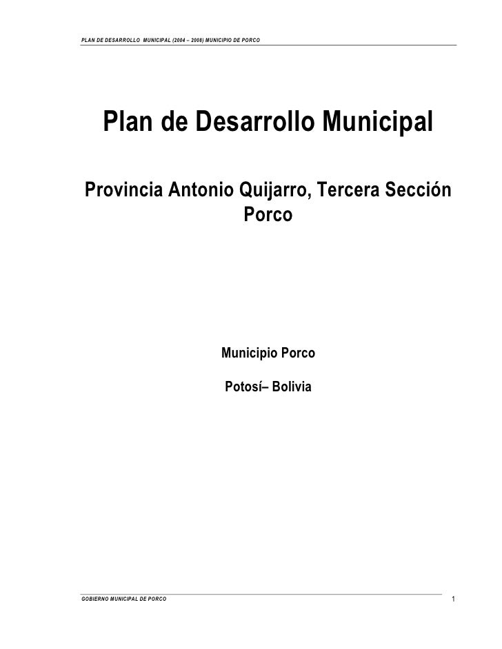 PLAN DE DESARROLLO MUNICIPAL (2004 – 2008) MUNICIPIO DE PORCO       Plan de Desarrollo Municipal Provincia Antonio Quijarr...