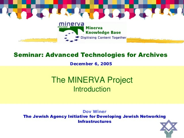 Seminar: Advanced Technologies for Archives                       December 6, 2005                  The MINERVA Project   ...
