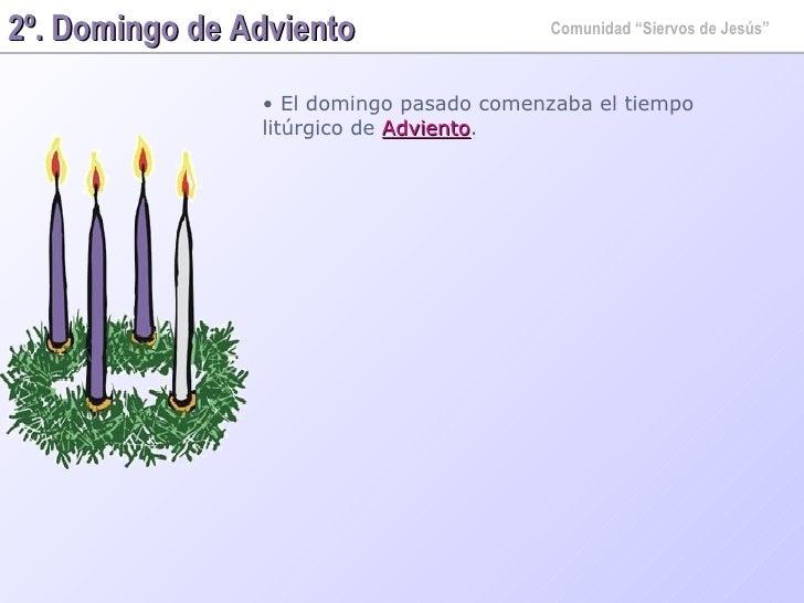 """2º. Domingo de Adviento Comunidad """"Siervos de Jesús"""" <ul><li>El domingo pasado comenzaba el tiempo litúrgico de  Adviento ..."""