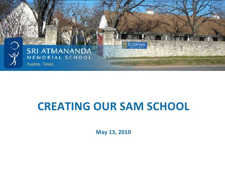 CREATING OUR SAM SCHOOL May 13, 2010