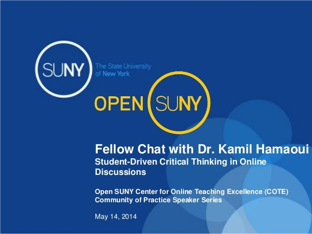 Fellow Chat with Dr. Kamil Hamaoui Student-Driven Critical Thinking in Online Discussions Open SUNY Center for Online Teac...