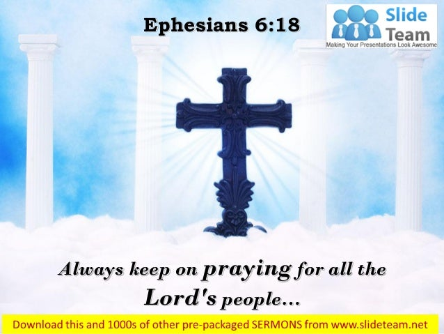 Always keep on praying for all the Lord's people… Ephesians 6:18