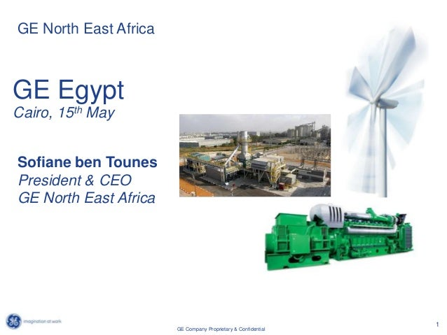 1GE Company Proprietary & ConfidentialSofiane ben TounesPresident & CEOGE North East AfricaGE EgyptCairo, 15th MayGE North...