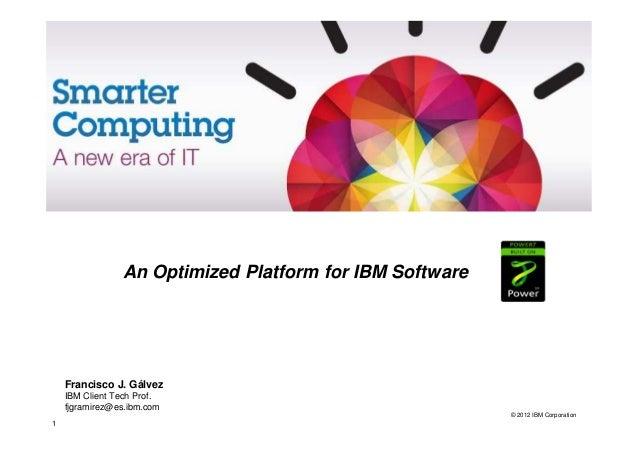 IBM Software for Power Systems                   An Optimized Platform for IBM Software    Francisco J. Gálvez    IBM Clie...