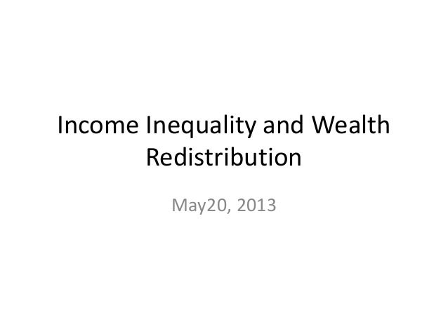 Income Inequality and WealthRedistributionMay20, 2013