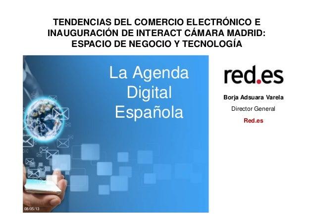 TENDENCIAS DEL COMERCIO ELECTRÓNICO EINAUGURACIÓN DE INTERACT CÁMARA MADRID:ESPACIO DE NEGOCIO Y TECNOLOGÍABorja Adsuara V...
