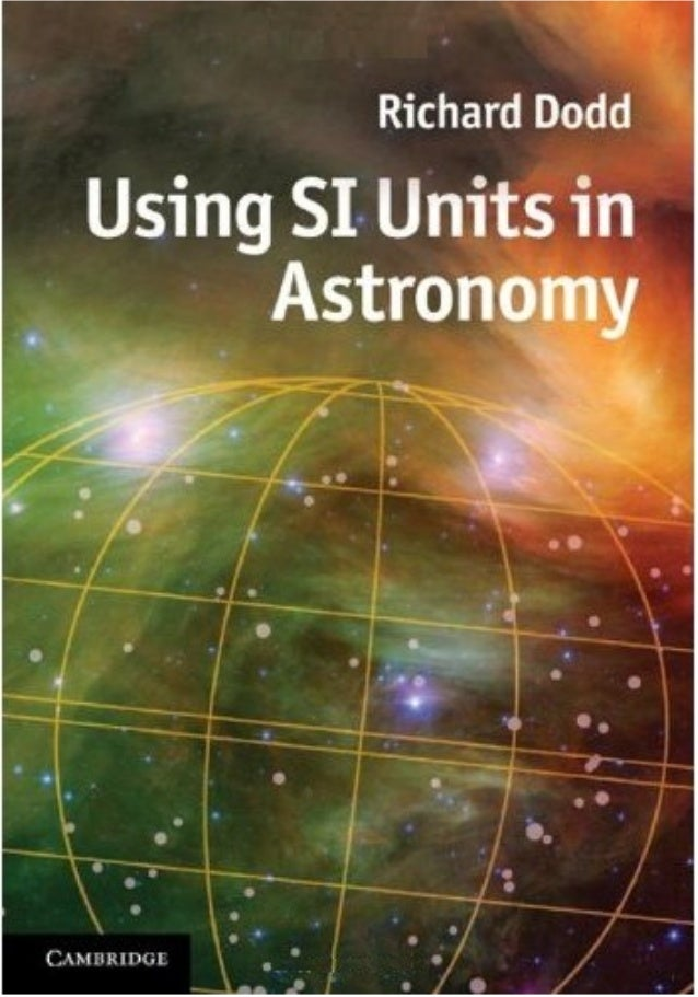 USING SI UNITS IN ASTRONOMY A multitude of measurement units exist within astronomy, some of which are unique to the subje...