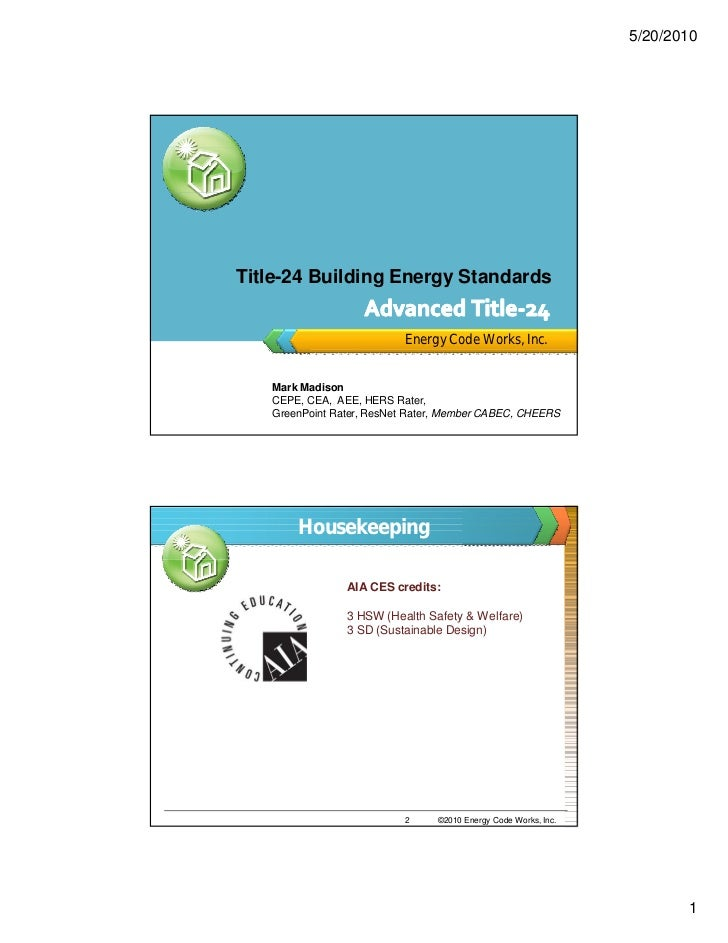 5/20/2010Title-24 Building Energy Standards                          Energy Code Works, Inc.   Mark Madison   CEPE, CEA, A...