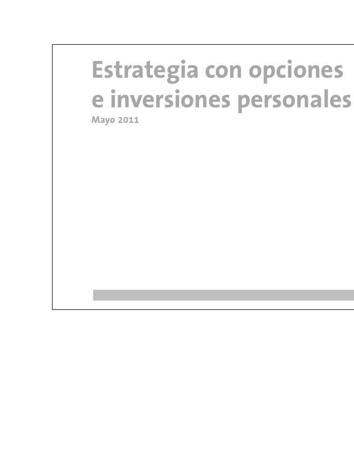 Estrategia con opcionese inversiones personalesMayo 2011                           1