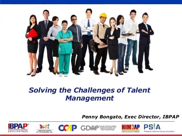Solving the Challenges of Talent Management Penny Bongato, Exec Director, IBPAP