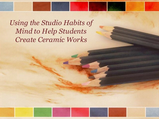 Using the Studio Habits of Mind to Help Students Create Ceramic Works