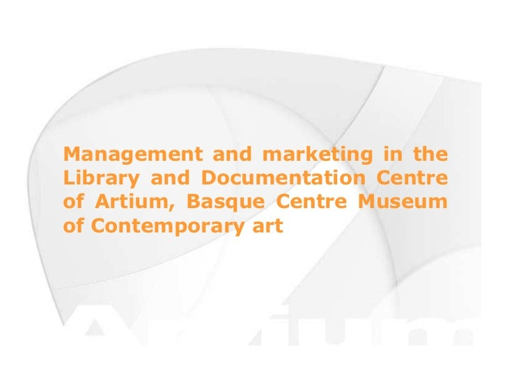 Management and marketing in the Library and Documentation Centre of Artium, Basque Centre Museum of Contemporary art