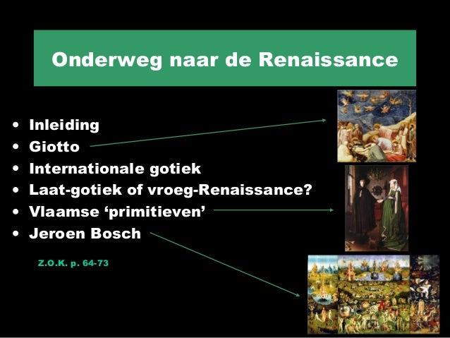 Onderweg naar de Renaissance•   Inleiding•   Giotto•   Internationale gotiek•   Laat-gotiek of vroeg-Renaissance?•   Vlaam...