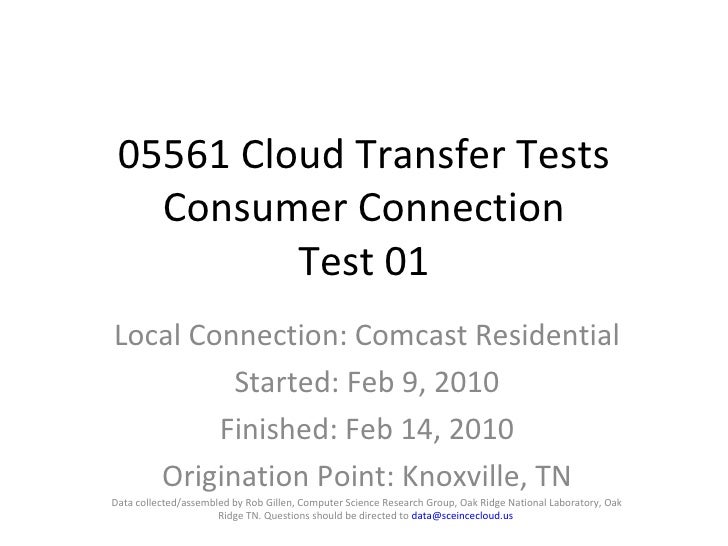 05561 Cloud Transfer Tests Consumer Connection Test 01 Local Connection: Comcast Residential Started: Feb 9, 2010 Finished...