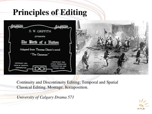 Principles of Editing  Continuity and Discontinuity Editing; Temporal and Spatial Classical Editing, Montage, Juxtapositio...