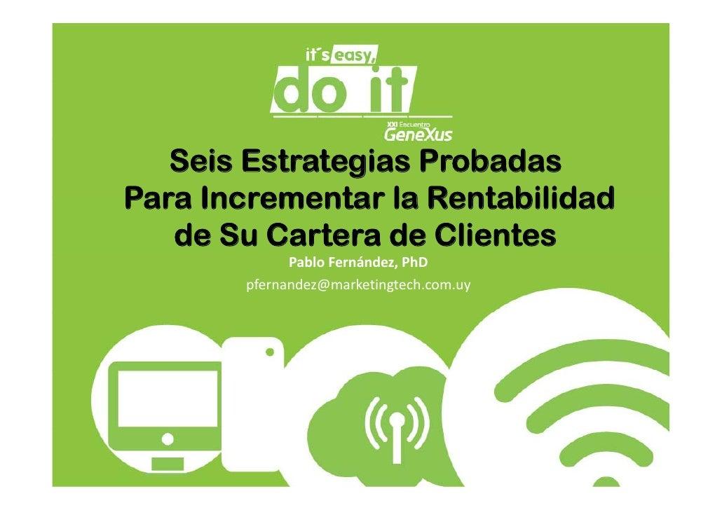 Seis Estrategias ProbadasPara Incrementar la Rentabilidad   de Su Cartera de Clientes             PabloFernández,PhD    ...