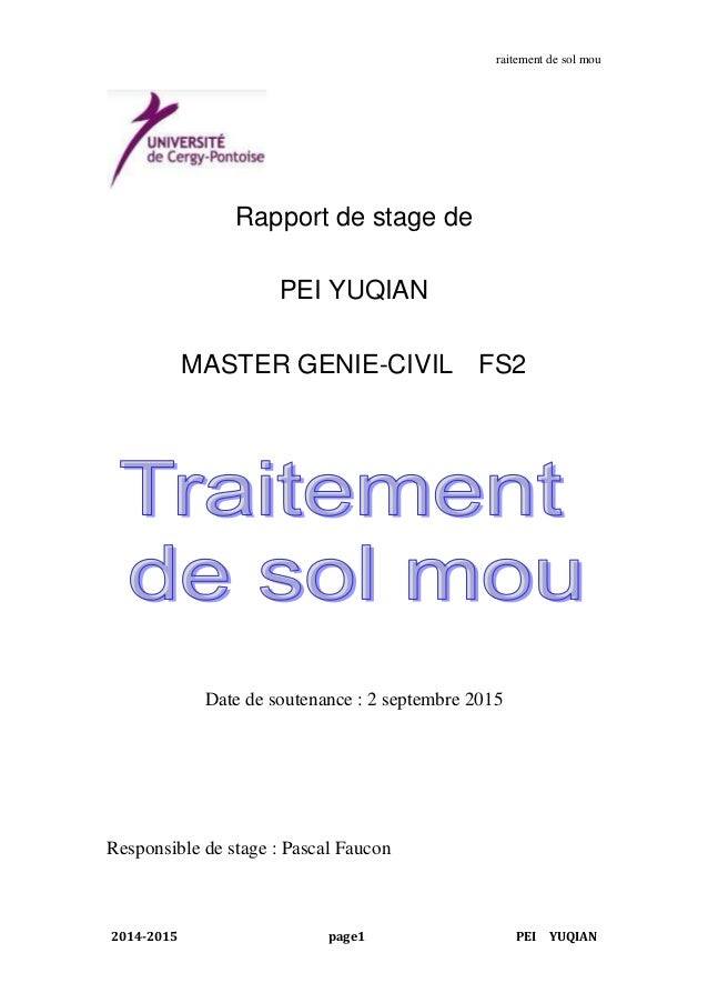 raitement de sol mou 2014-2015 page1 PEI YUQIAN Rapport de stage de PEI YUQIAN MASTER GENIE-CIVIL FS2 Date de soutenance :...