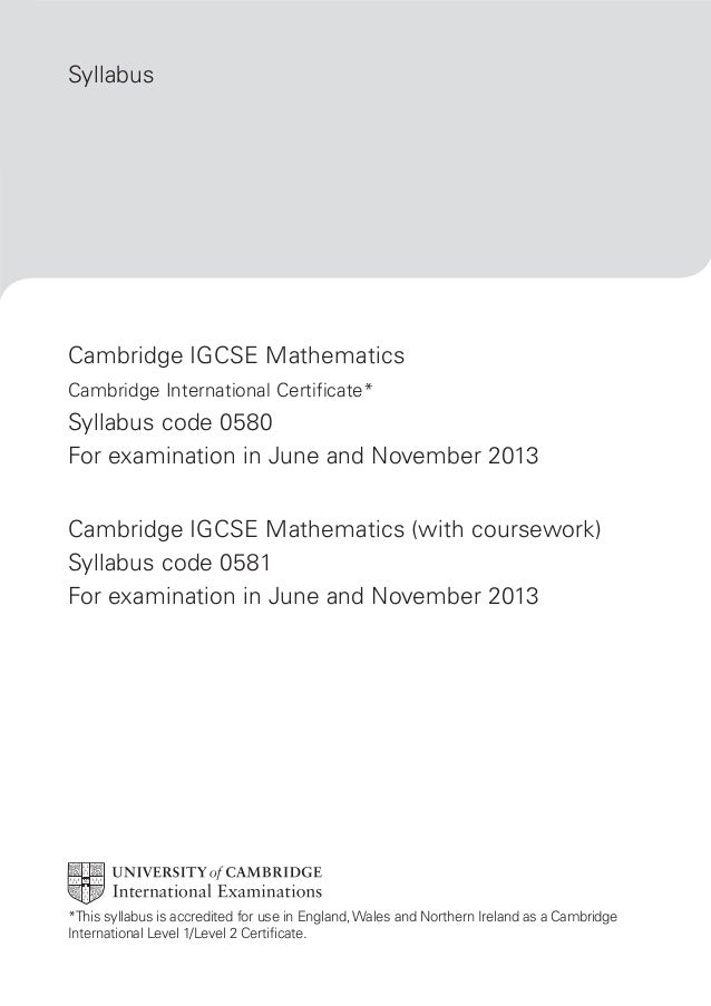 Syllabus  Cambridge IGCSE Mathematics Cambridge International Certificate*  Syllabus code 0580 For examination in June and...